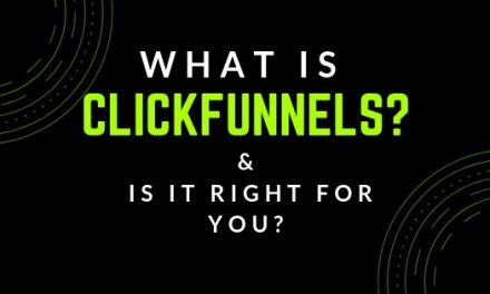 What Is Clickfunnels & Is It The Right Choice For You?