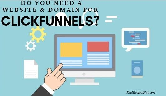 Are a website and domain needed for clickfunnels