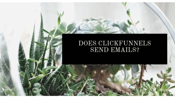 Does ClickFunnels Send Emails?