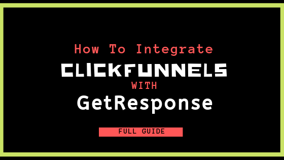 How to Integrate ClickFunnels with GetResponse & Why You Should.